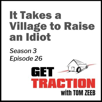 GTS3E26-It Takes a Village to Raise an Idiot